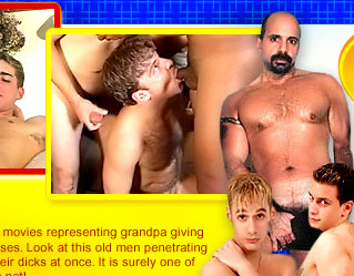Hey dude, you must see this extreme movies representing grandpa giving lessons to young studs' asses. Look at this old men penetrating boys' holes and sucking their dicks at once. It is surely one of the best queer sites on the net!